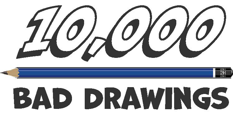 10,000 Bad Drawings